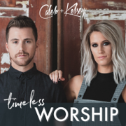 Timeless Worship - Caleb and Kelsey - Caleb and Kelsey