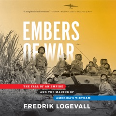 Embers of War: The Fall of an Empire and the Making of America's Vietnam (Unabridged)