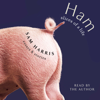 Sam Harris - Ham: Slices of a Life (Unabridged)  artwork