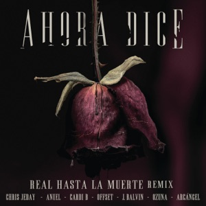 Ahora Dice (Real Hasta La Muerte Remix) [feat. Cardi B, Offset, Anuel & Arcángel] - Single Mp3 Download