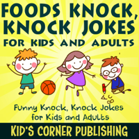 Foods Knock, Knock Jokes for Kids and Adults: Funny Knock, Knock Jokes for Kids and Adults (Unabridged)