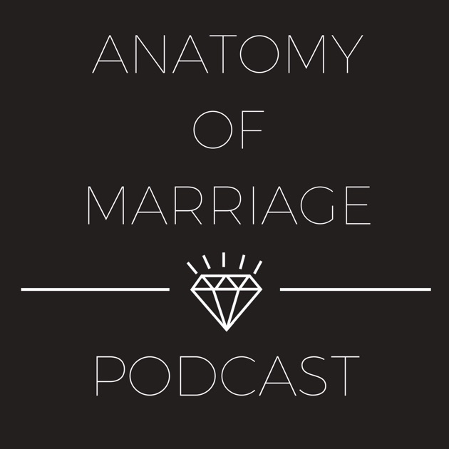 Anatomy of Marriage by anatomyofmarriage.com on Apple Podcasts