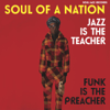 Various Artists - Soul Jazz Records Presents: Soul of a Nation: Jazz Is the Teacher, Funk Is the Preacher  artwork