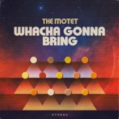 The Motet - Whacha Gonna Bring