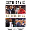 Seth Davis - Getting to Us: How Great Coaches Make Great Teams (Unabridged)  artwork