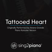 Tattooed Heart (Originally Performed by Ariana Grande) [Piano Karaoke Version]