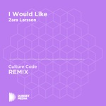 I Would Like (Culture Code Unofficial Remix) [Zara Larsson] - Single