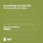 Something Just Like This (John Polo Unofficial Remix) [The Chainsmokers & Coldplay] - Single