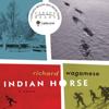 Indian Horse: A Novel (Unabridged) - Richard Wagamese