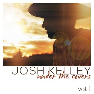Under the Covers, Vol. 1 – Josh Kelley