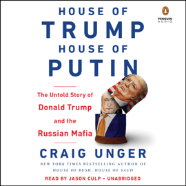 House of Trump, House of Putin: The Untold Story of Donald Trump and the Russian Mafia (Unabridged) - Craig Unger mp3 download