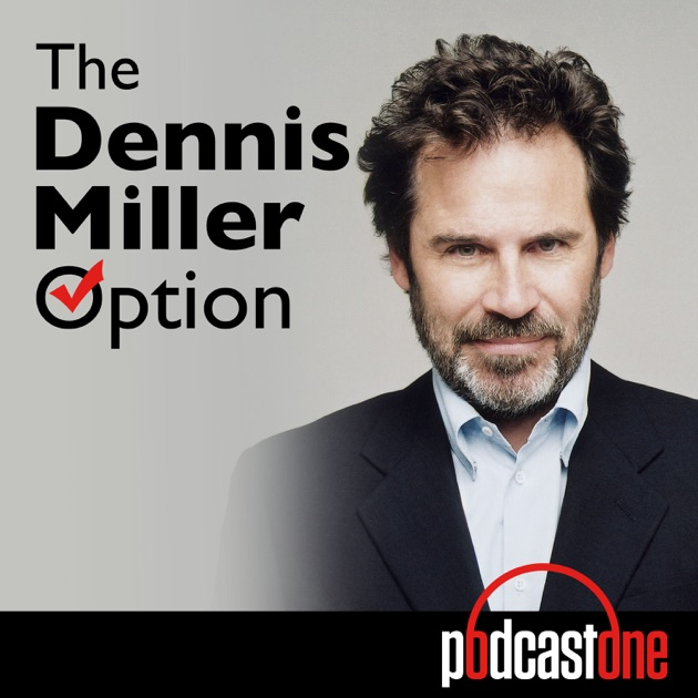 The Dennis Miller Option by PodcastOne on Apple Podcasts