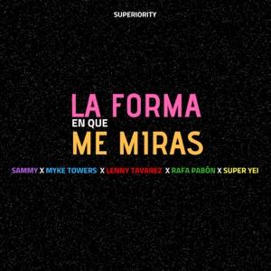 La Forma en Que Me Miras (feat. Sammy, Myke Towers, Lenny Tavárez & Rafa Pabön) - Single
