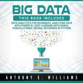 Big Data: 4 Manuscripts: Data Analytics for Beginners, Deep Learning
