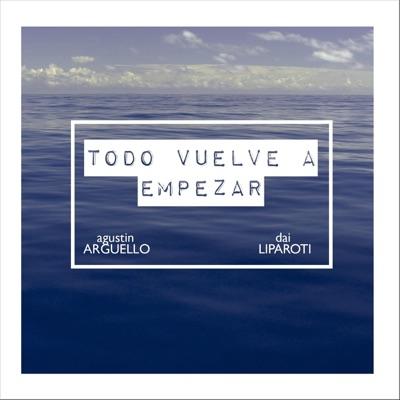 Todo Vuelve a Empezar - Single - Agustin Arguello