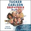Ship of Fools (Unabridged) - Tucker Carlson