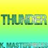 K. Masterpieces - Thunder (Originally Performed by Imagine Dragons) [Karaoke Instrumental]