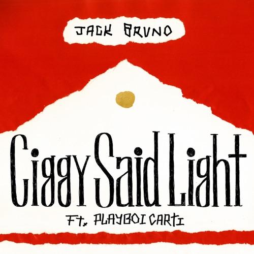 Jack Bruno - Ciggy Said Light (feat. Playboi Carti) - Single