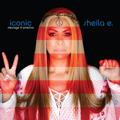Iconic: Message 4 America - Sheila E. album