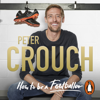 How to Be a Footballer (Unabridged) - Peter Crouch