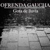 Ofrenda Gaucha - Gota de Lluvia
