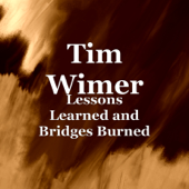 Lessons Learned And Bridges Burned-Tim Wimer