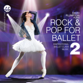 Rock & Pop For Ballet 2: Inspirational Ballet Class Music-David Plumpton