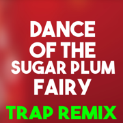 Dance of the Sugar Plum Fairy (Trap Remix) - Christmas Classics Remix - Christmas Classics Remix