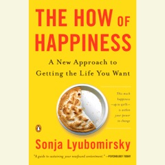 The How of Happiness: A Scientific Approach to Getting the Life You Want (Abridged)