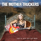 The Mother Truckers - Never Miss My Baby