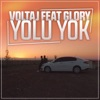Yolu Yok (feat. Glory) - Single, Voltaj