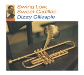 Dizzy Gillespie - Swing Low. . . Sweet Cadillac