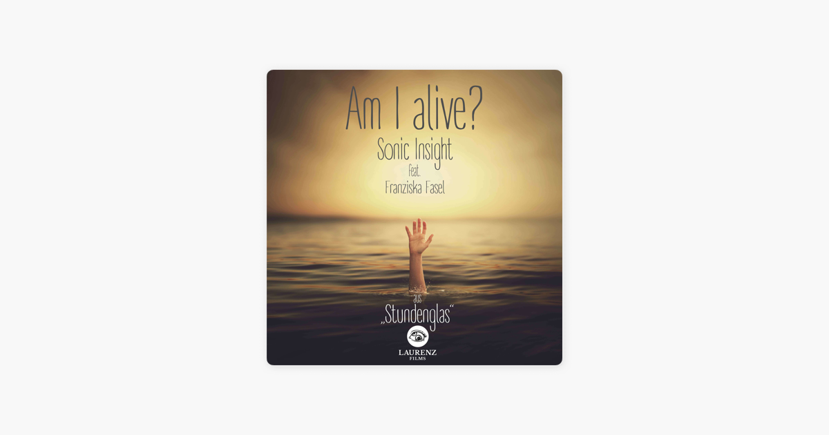 ‎Am I Alive? (feat  Franziska Fasel) [Stundenglas: Original Motion Picture  Soundtrack] - Single by Sonic Insight