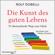 Rolf Dobelli - Die Kunst des guten Lebens: 52 überraschende Wege zum Glück