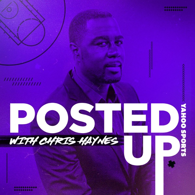 Posted Up with Chris Haynes by Yahoo Sports on Apple Podcasts