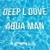 Deep L Dove - Aqua Man (LFT Remix) artwork