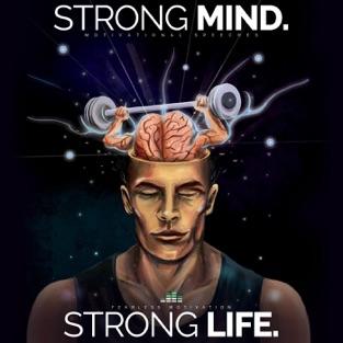 Strong Mind Strong Life (Motivational Speeches) – Fearless Motivation