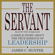 James C. Hunter - The Servant: A Simple Story About the True Essence of Leadership