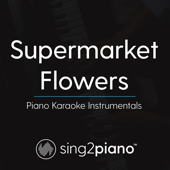 Supermarket Flowers (Higher Key) Originally Performed by Ed Sheeran] [Piano Karaoke Version]