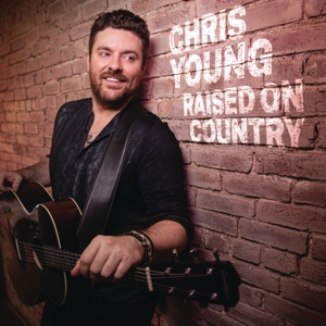 Chris Young - Raised on Country - Line Dance Musique