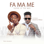 Fa Ma Me Give It To Me [feat. Shatta Wale] Pablo Vicky D - Pablo Vicky D
