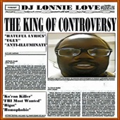 DJ Lonnie Love - The King of Controversy