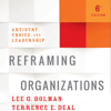 Reframing Organizations, 6th Edition: Artistry, Choice, and Leadership (Unabridged) - Terrence E. Deal & Lee G. Bolman