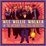 Wee Willie Walker & The Anthony Paule Soul Orchestra - Look What You've Done To Me