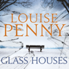Louise Penny - Glass Houses: Chief Inspector Gamache, Book 13 (Unabridged) artwork