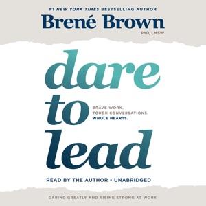 Dare to Lead: Brave Work. Tough Conversations. Whole Hearts. (Unabridged) - Brené Brown audiobook, mp3