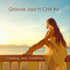 Chillaxing Jazz Kollektion - Groove Jazz N Chill #6  artwork
