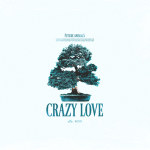 Future Animals - Crazy Love