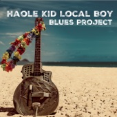 Haole Kid Local Boy Blues Project - No Better Place to Be