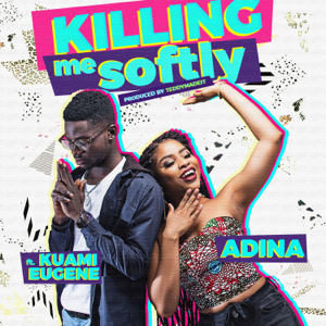 Adina Thembi - Killing Me Softly feat. Kuami Eugene